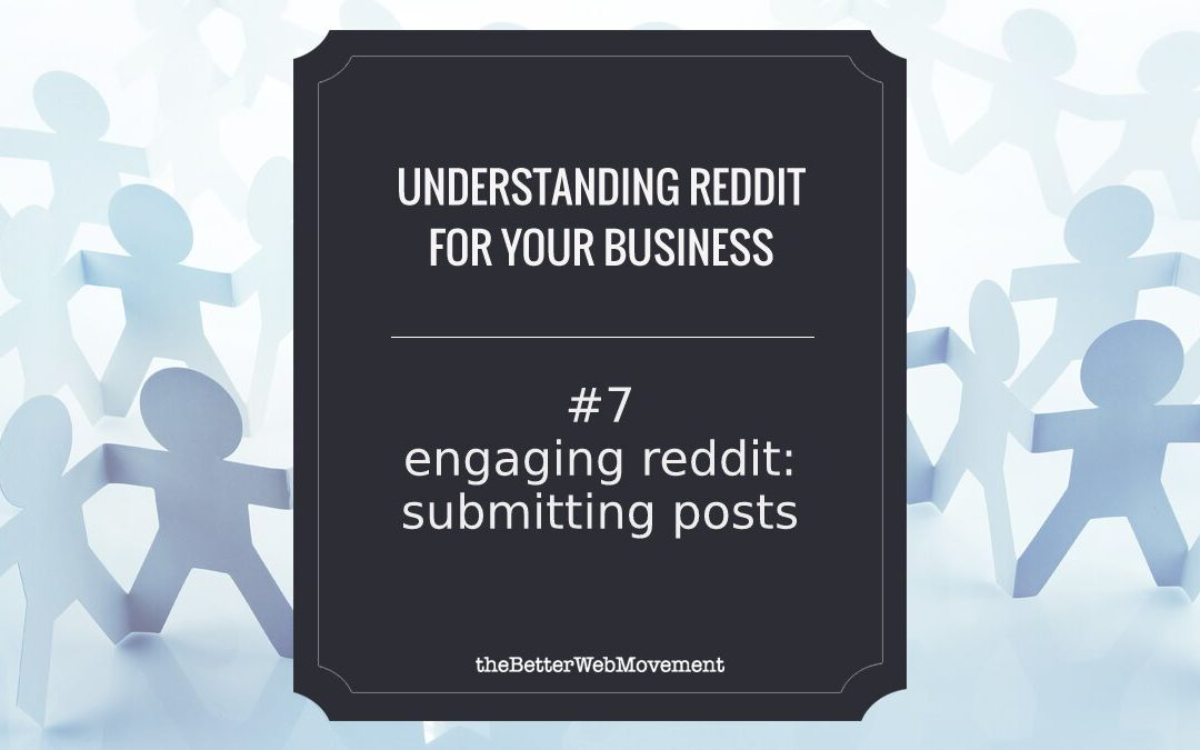 Engaging Reddit: Submitting Posts the Right Way and at the Right Time