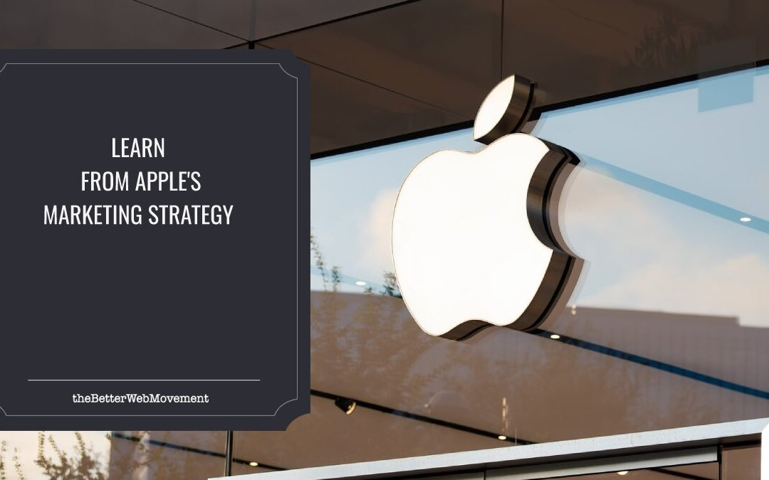What Business Should Learn From Apple's Marketing Strategy