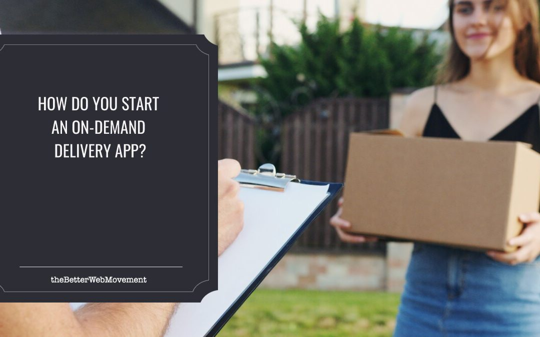 How Do You Start an On-Demand Delivery App?