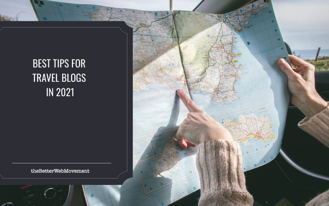 Best Tips for Travel Blogs in 2021: Turn Your Passion Into a Profitable Business