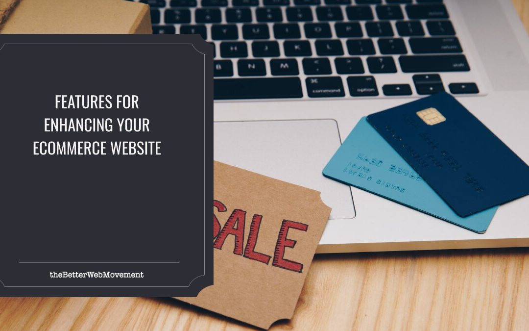 6 Features for Enhancing Your eCommerce Website