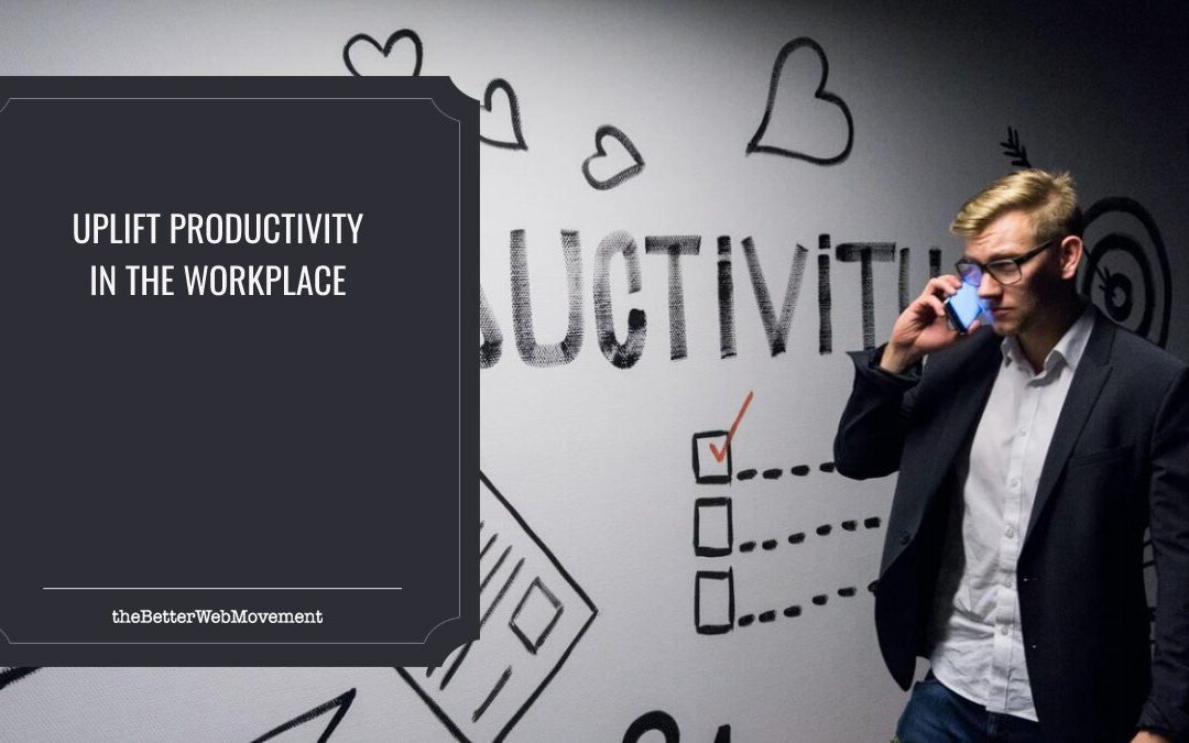Nine Ways to Uplift Productivity in the Workplace