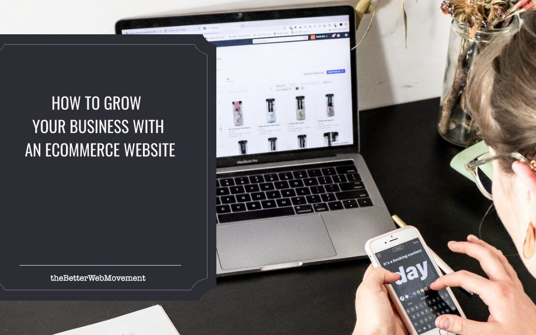 How to Grow Your Business with an Ecommerce Website