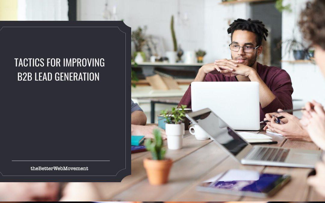 5 Tactics for Improving B2B Lead Generation