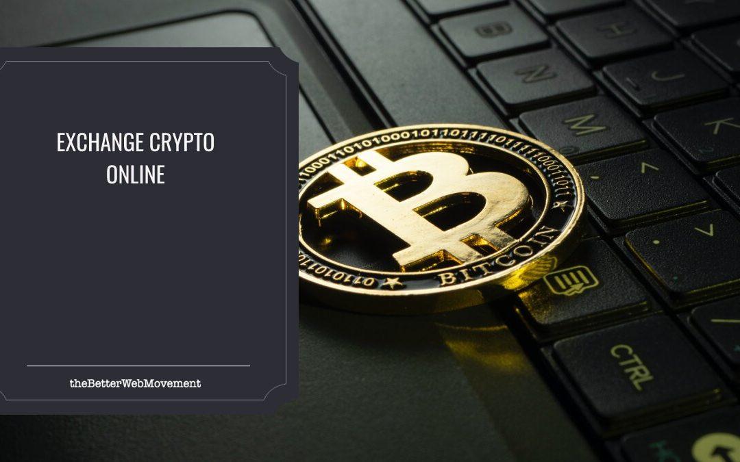 How Do I Exchange Crypto Online?