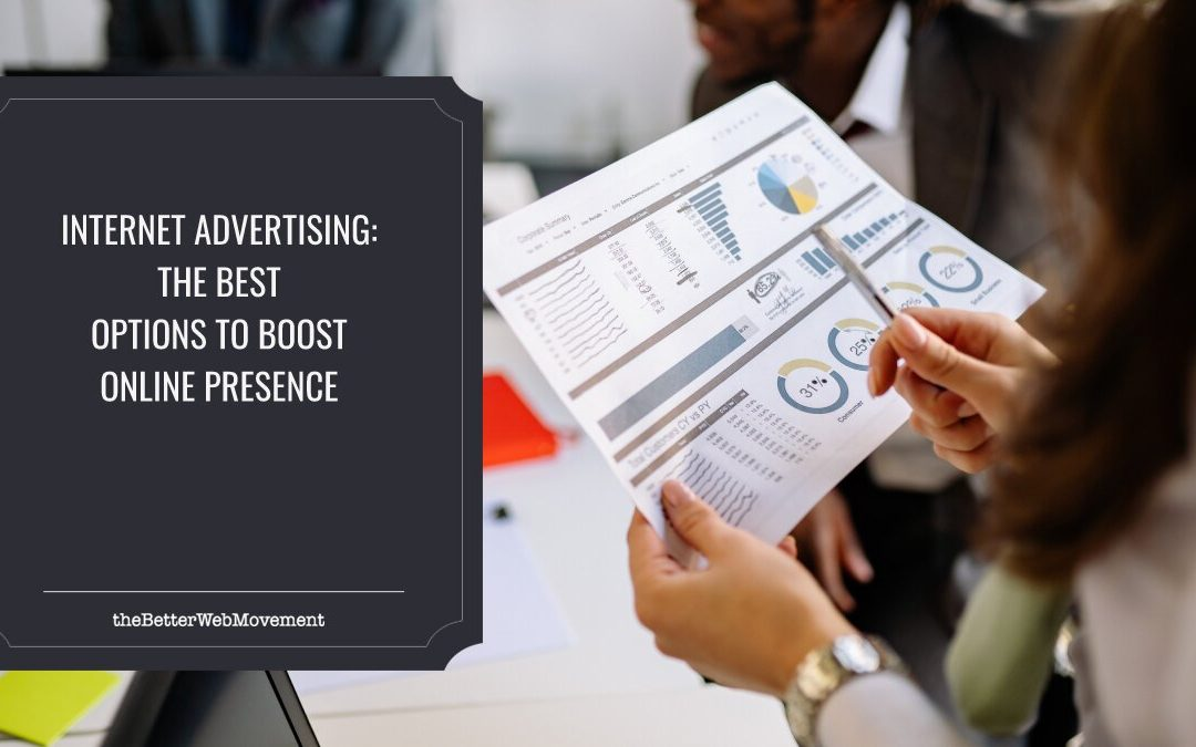 Internet Advertising: What Are The Best Options to Boost Your Online Presence?