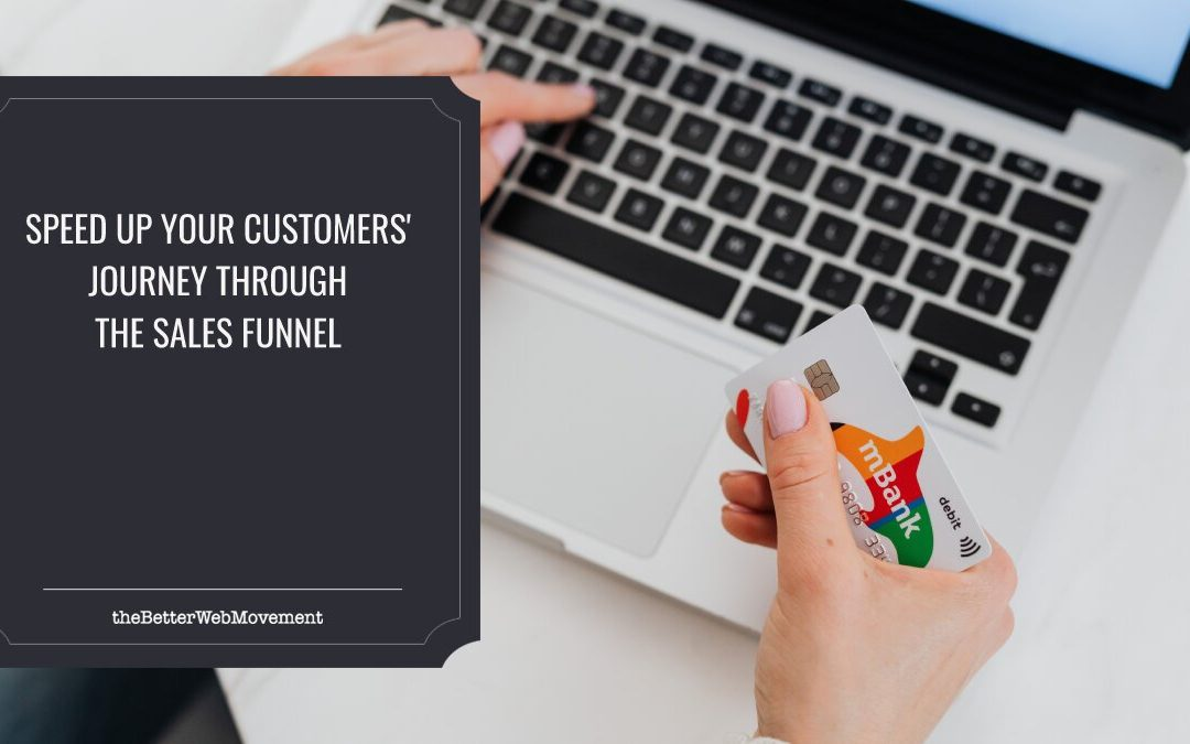 5 Expert Tips That Will Help Speed Up Your Customers' Journey Through The Sales Funnel