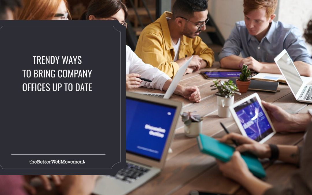 4 Trendy Ways To Bring Your Company Offices Up to Date