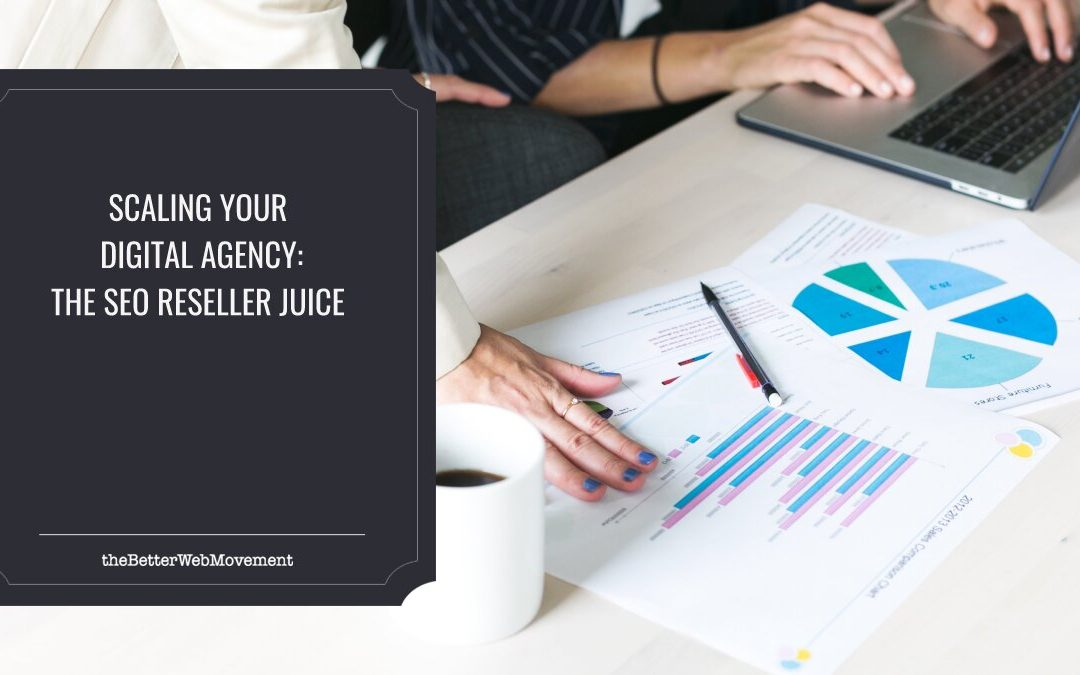 Scaling Your Digital Agency: The SEO Reseller Juice
